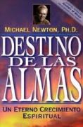 "Destino de las almas - Un eterno crecimiento espiritual (Originalmente en inglés, ""Destiny of souls - New case studies of life between lives"" de Michael Newton)"
