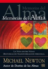 Memorias del Alma - La Vida entre Vidas Historias de transformación personal (Michael Newton)